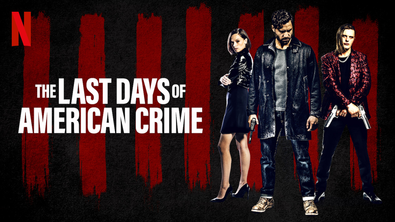 Film Review The Last Days Of American Crime New On Netflix Film Reviews
